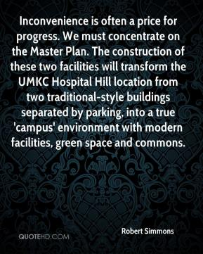 Inconvenience is often a price for progress. We must concentrate on the Master Plan. The construction of these two facilities will transform the UMKC Hospital Hill location from two traditional-style buildings separated by parking, into a true 'campus' environment with modern facilities, green space and commons.