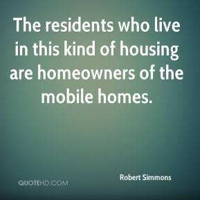 The residents who live in this kind of housing are homeowners of the mobile homes.