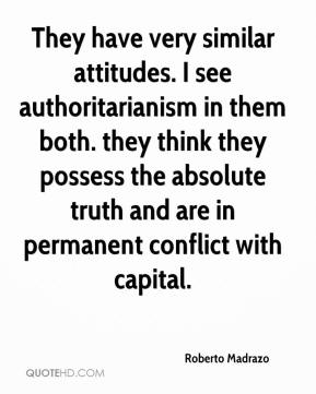 Roberto Madrazo  - They have very similar attitudes. I see authoritarianism in them both. they think they possess the absolute truth and are in permanent conflict with capital.