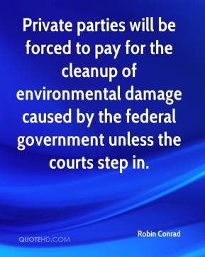 Robin Conrad  - Private parties will be forced to pay for the cleanup of environmental damage caused by the federal government unless the courts step in.