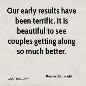 Rosalind Cartwright  - Our early results have been terrific. It is beautiful to see couples getting along so much better.