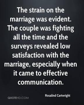 Rosalind Cartwright  - The strain on the marriage was evident. The couple was fighting all the time and the surveys revealed low satisfaction with the marriage, especially when it came to effective communication.