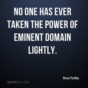 No one has ever taken the power of eminent domain lightly.