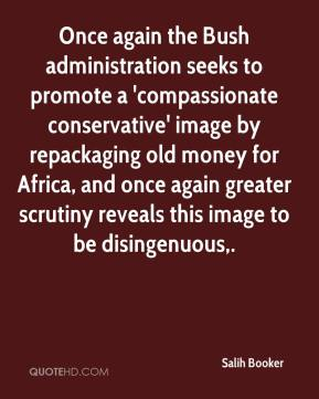 Salih Booker  - Once again the Bush administration seeks to promote a 'compassionate conservative' image by repackaging old money for Africa, and once again greater scrutiny reveals this image to be disingenuous.