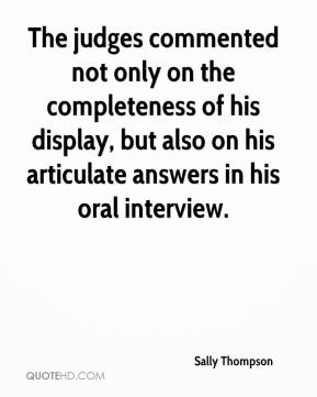 The judges commented not only on the completeness of his display, but also on his articulate answers in his oral interview.