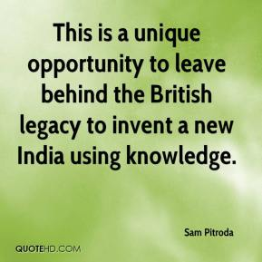 Sam Pitroda  - This is a unique opportunity to leave behind the British legacy to invent a new India using knowledge.