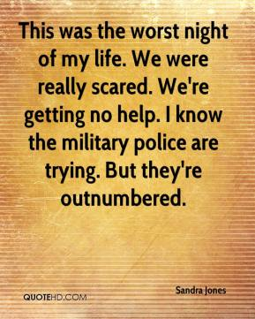 Sandra Jones  - This was the worst night of my life. We were really scared. We're getting no help. I know the military police are trying. But they're outnumbered.