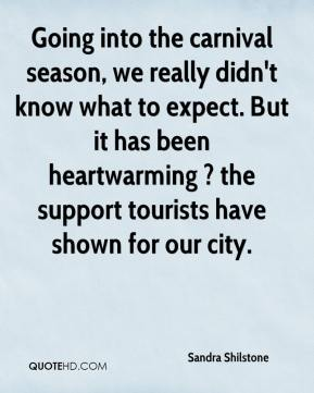 Sandra Shilstone  - Going into the carnival season, we really didn't know what to expect. But it has been heartwarming ? the support tourists have shown for our city.