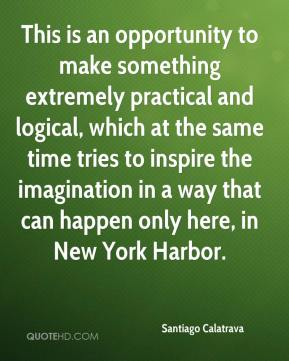 This is an opportunity to make something extremely practical and logical, which at the same time tries to inspire the imagination in a way that can happen only here, in New York Harbor.