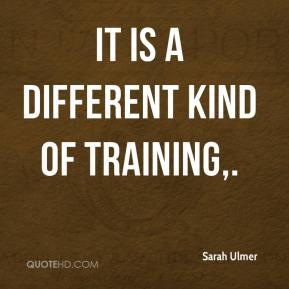 It is a different kind of training.