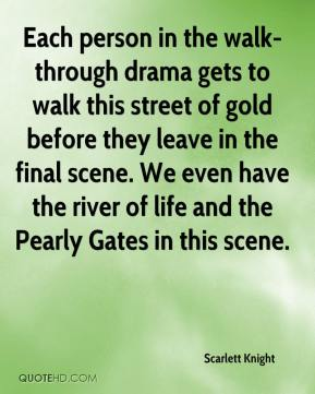 Scarlett Knight  - Each person in the walk-through drama gets to walk this street of gold before they leave in the final scene. We even have the river of life and the Pearly Gates in this scene.