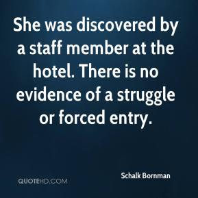 She was discovered by a staff member at the hotel. There is no evidence of a struggle or forced entry.