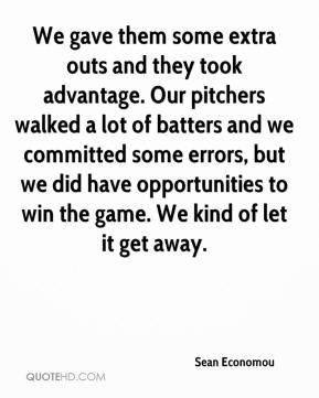 We gave them some extra outs and they took advantage. Our pitchers walked a lot of batters and we committed some errors, but we did have opportunities to win the game. We kind of let it get away.