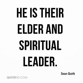 He is their elder and spiritual leader.