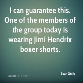 I can guarantee this. One of the members of the group today is wearing Jimi Hendrix boxer shorts.