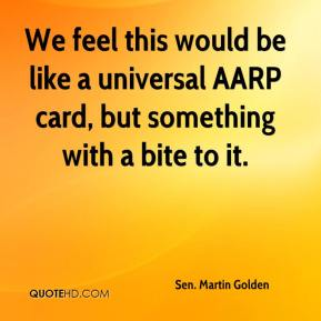 We feel this would be like a universal AARP card, but something with a bite to it.
