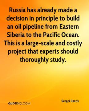 Sergei Razov  - Russia has already made a decision in principle to build an oil pipeline from Eastern Siberia to the Pacific Ocean. This is a large-scale and costly project that experts should thoroughly study.