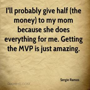 I'll probably give half (the money) to my mom because she does everything for me. Getting the MVP is just amazing.