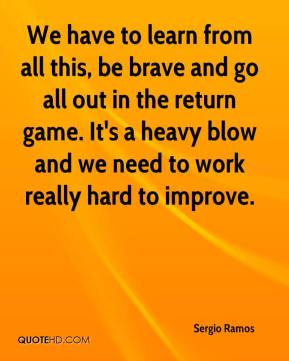 We have to learn from all this, be brave and go all out in the return game. It's a heavy blow and we need to work really hard to improve.
