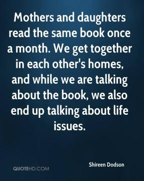 Shireen Dodson  - Mothers and daughters read the same book once a month. We get together in each other's homes, and while we are talking about the book, we also end up talking about life issues.