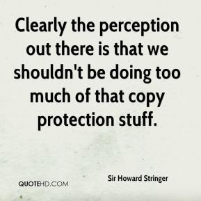 Sir Howard Stringer  - Clearly the perception out there is that we shouldn't be doing too much of that copy protection stuff.