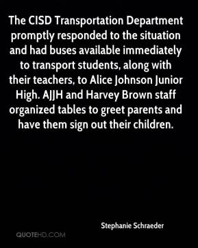 Stephanie Schraeder  - The CISD Transportation Department promptly responded to the situation and had buses available immediately to transport students, along with their teachers, to Alice Johnson Junior High. AJJH and Harvey Brown staff organized tables to greet parents and have them sign out their children.