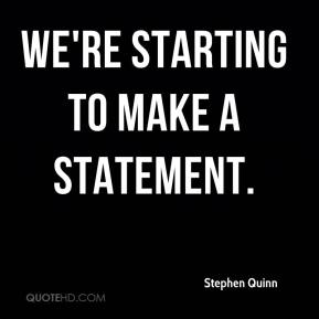 Stephen Quinn  - We're starting to make a statement.