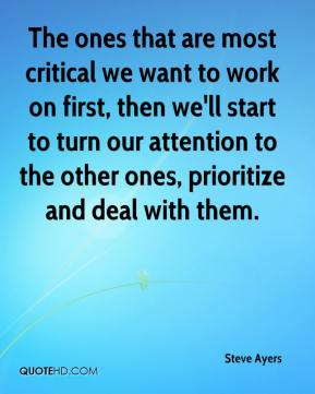 Steve Ayers  - The ones that are most critical we want to work on first, then we'll start to turn our attention to the other ones, prioritize and deal with them.