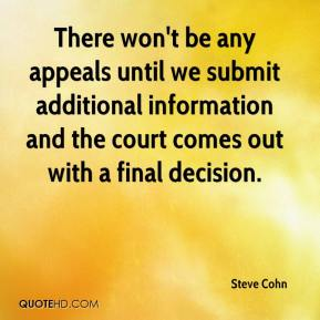 Steve Cohn  - There won't be any appeals until we submit additional information and the court comes out with a final decision.