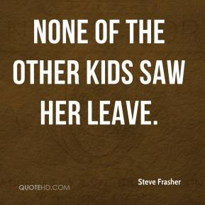 None of the other kids saw her leave.