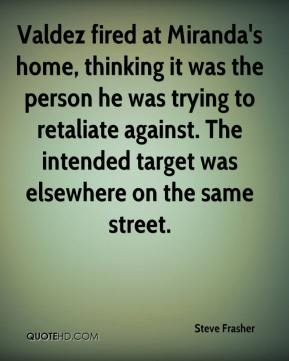 Valdez fired at Miranda's home, thinking it was the person he was trying to retaliate against. The intended target was elsewhere on the same street.