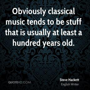 Steve Hackett - Obviously classical music tends to be stuff that is usually at least a hundred years old.