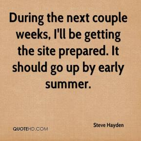 Steve Hayden  - During the next couple weeks, I'll be getting the site prepared. It should go up by early summer.