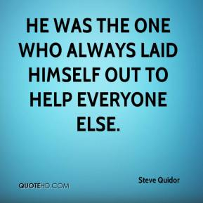 Steve Quidor  - He was the one who always laid himself out to help everyone else.