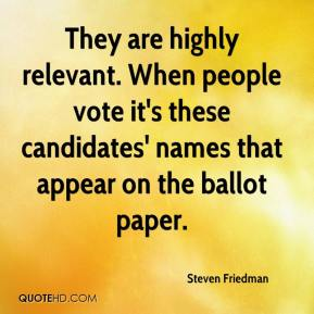 Steven Friedman  - They are highly relevant. When people vote it's these candidates' names that appear on the ballot paper.