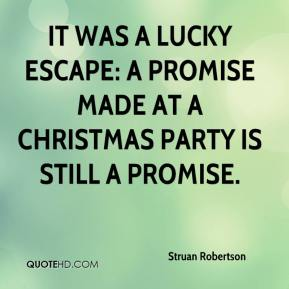 Struan Robertson  - It was a lucky escape: a promise made at a Christmas party is still a promise.
