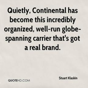 Stuart Klaskin  - Quietly, Continental has become this incredibly organized, well-run globe-spanning carrier that's got a real brand.