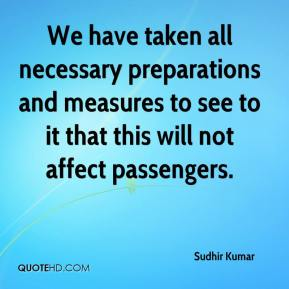 Sudhir Kumar  - We have taken all necessary preparations and measures to see to it that this will not affect passengers.