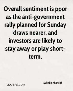 Sukhbir Khanijoh  - Overall sentiment is poor as the anti-government rally planned for Sunday draws nearer, and investors are likely to stay away or play short-term.
