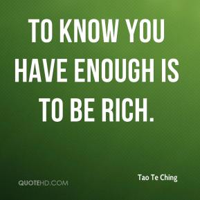 To know you have enough is to be rich.