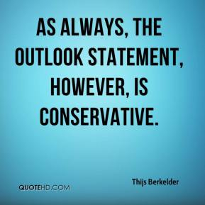 Thijs Berkelder  - As always, the outlook statement, however, is conservative.