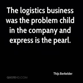 The logistics business was the problem child in the company and express is the pearl.