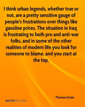 Thomas Green  - I think urban legends, whether true or not, are a pretty sensitive gauge of people's frustrations over things like gasoline prices. The situation in Iraq is frustrating to both pro and anti-war folks, and in some of the other realities of modern life you look for someone to blame, and you start at the top.