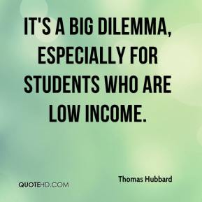 Thomas Hubbard  - It's a big dilemma, especially for students who are low income.