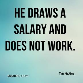 Tim McAfee  - He draws a salary and does not work.