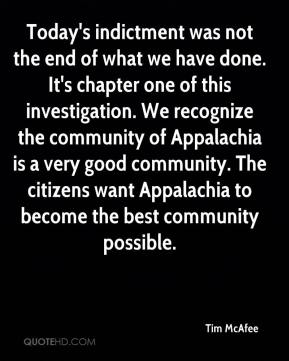 Tim McAfee  - Today's indictment was not the end of what we have done. It's chapter one of this investigation. We recognize the community of Appalachia is a very good community. The citizens want Appalachia to become the best community possible.
