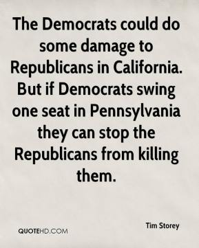 Tim Storey  - The Democrats could do some damage to Republicans in California. But if Democrats swing one seat in Pennsylvania they can stop the Republicans from killing them.