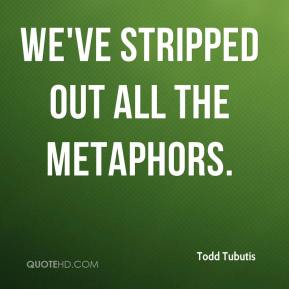 Todd Tubutis  - We've stripped out all the metaphors.