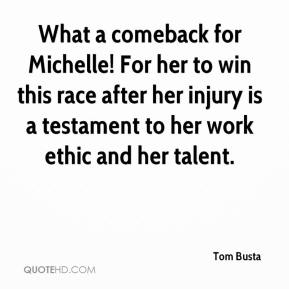 Tom Busta  - What a comeback for Michelle! For her to win this race after her injury is a testament to her work ethic and her talent.