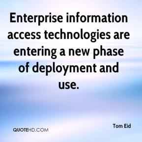 Tom Eid  - Enterprise information access technologies are entering a new phase of deployment and use.